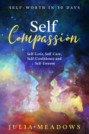 Self Compassion  Self Love  Self Care  Self Confidence and Self Esteem Self Worth in 30 Days Book