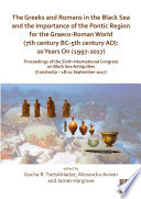 The Greeks and Romans in the Black Sea and the Importance of the Pontic Region for the Graeco Roman World  7th century BC 5th century AD   20 Years On  1997 2017