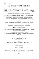 A Practical Guide to the Parish Councils Act  1894  Containing the Provisions of the Act Relating to Parish Meetings and Councils  District Councils and Guardians  London Vestries and District Boards  Arranged Under the Respective Subjects to which They Refer  with the Material Sections of Other Acts  to which Reference is Made  Set Out  Or Explained  With an Appendix  Containing the Text of the Local Government Act  1894     a Summary of the Adoptive Acts