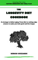 The Longevity Diet Cookbook  A Strategy To Defeat Aging  From Diet To Cutting Edge Science To Make You Look Good And Live Longer