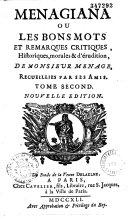 Menagiana, ou les bons mots et remarques critiques, historiques, morales et d'érudition, de M. Ménage, recueillies par ses amis