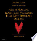 Atlas of Normal Roentgen Variants That May Simulate Disease E-Book