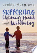 """Supporting Children's Health and Wellbeing"" by Jackie Musgrave"