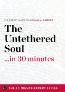 The Expert Guide to Michael A  Singer s The Untethered Soul   in 30 Minutes Book