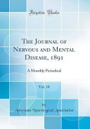 The Journal Of Nervous And Mental Disease 1891 Vol 18
