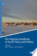 The Palgrave Handbook Of Arctic Policy And Politics