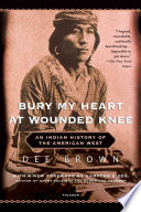 Bury my heart at Wounded Knee : an Indian history of the American West