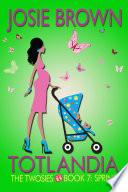 Totlandia  The Twosies  Book 7   Spring