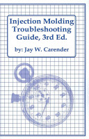 Injection Molding Troubleshooting Guide, 3rd ED