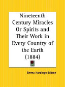 Nineteenth Century Miracles Or Spirits and Their Work in Every Country of the Earth 1884 Pdf/ePub eBook
