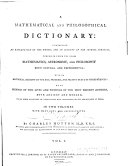 A Mathematical and Philosophical Dictionary  Containing an Explanation of the Terms  and an Account of the Several Subjects  Comprized Under the Heads Mathematics  Astronomy  and Philosophy Both Natural and Experimental