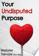 Your Undisputed Purpose
