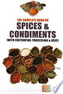 The Complete Book On Spices Condiments With Cultivation Processing Uses 2nd Revised Edition