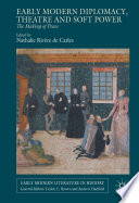 Early Modern Diplomacy Theatre And Soft Power