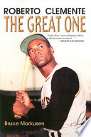 """Roberto Clemente: The Great One"" by Bruce Markusen"