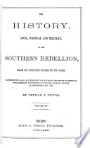 The History, Civil, Political and Military, of the Southern Rebellion