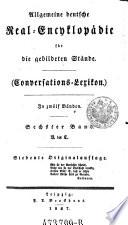 Allgemeine deutsche Real-Encykopädie (Real-Encyclopädie) für die gebildeten Stände. (Conversations-Lexikon.) In 12 Bdn. 7. Originalaufl