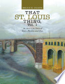 That St  Louis Thing  Vol  1  An American Story of Roots  Rhythm and Race Book