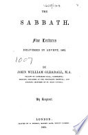 The Sabbath. Five Lectures Delivered in Advent, 1852, Etc