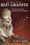 Red Granite - The Grains of Truth Beneath the Sand of Egypt: II Luxor - Karnak