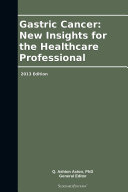 Pdf Gastric Cancer: New Insights for the Healthcare Professional: 2013 Edition