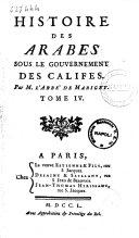 Histoire des arabes sous le gouvernement des califes. Par m. l'abbe de Marigny. Tome 1. [-4.]