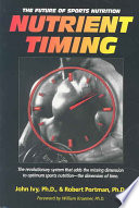 """Nutrient Timing: The Future of Sports Nutrition"" by John Ivy, Robert Portman"