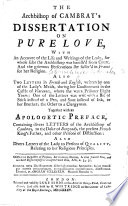 The Archbishop Of Cambray S Dissertation On Pure Love With An Account Of The Life And Writings Of The Lady Madame Guyon For Whose Sake The Archbishop Was Banish D From Court Together With An Apologetic Preface By Josiah Martin Containing Divers Letters Of The Archbishop To The Duke Of Burgundy Etc