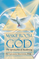 Make Room for God the Spirituality of Awakening