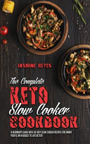 The Complete Keto Slow Cooker Cookbook