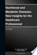 Nutritional and Metabolic Diseases  New Insights for the Healthcare Professional  2011 Edition