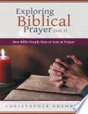 Exploring Biblical Prayer Vol 1 How Bible People Won Or Lost At Prayer