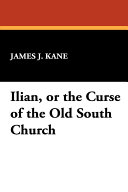 Ilian  Or the Curse of the Old South Church