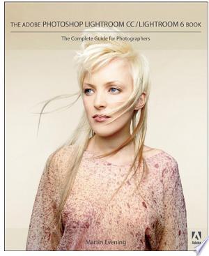 Download Adobe Photoshop Lightroom CC / Lightroom 6 Book Free Books - Dlebooks.net
