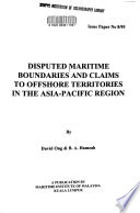 Disputed Maritime Boundaries and Claims to Offshore Territories in the Asia-Pacific Region