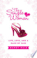 """The Single Woman: Life, Love, and a Dash of Sass"" by Mandy Hale"