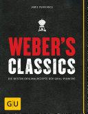 Weber's Classics: Die besten Originalrezepte der Grill-Pioniere