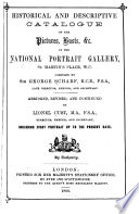 Historical and Descriptive Catalogue of the Pictures, Busts, &c. in the National Portrait Gallery
