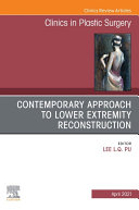 Contemporary Approach to Lower Extremity Reconstruction, An Issue of Clinics in Plastic Surgery, E-Book
