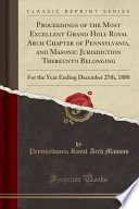 Proceedings of the Most Excellent Grand Holy Royal Arch Chapter of Pennsylvania, and Masonic Jurisdiction Thereunto Belonging