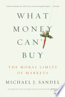 """What Money Can't Buy: The Moral Limits of Markets"" by Michael J. Sandel"