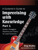 A Guitarist's Guide to Improvising With Knowledge