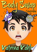 Books for Kids 9 12  BODY SWAP  Catastrophe     A very funny book for boys and girls  Book PDF