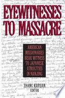 Eyewitnesses to Massacre  American Missionaries Bear Witness to Japanese Atrocities in Nanjing