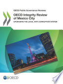 Oecd Public Governance Reviews Oecd Integrity Review Of Mexico City Upgrading The Local Anti Corruption System