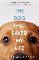 The Dog That Saved My Life Book