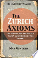 """The Zurich Axioms: The rules of risk and reward used by generations of Swiss bankers"" by Max Gunther"