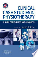 """Clinical Case Studies in Physiotherapy E-Book: A Guide for Students and Graduates"" by Lauren Jean Guthrie"