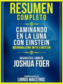 Resumen Completo: Caminando En La Luna Con Einstein (Moonwalking With Einstein) [Pdf/ePub] eBook