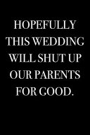 Hopefully This Wedding Will Shut Up Our Parents for Good